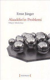 Alaaddin'in Problemi - Ernst Jünger