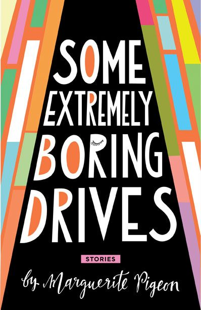 Some Extremely Boring Drives, by Marguerite Pigeon (NeWest Press)
