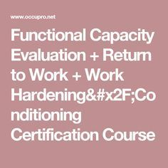 Functional Capacity Evaluation + Return to Work + Work Hardening/Conditioning Certification Course
