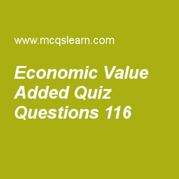 Learn quiz on economic value added, cost accounting quiz 116 to practice. Free accounting MCQs questions and answers to learn economic value added MCQs with answers. Practice MCQs to test knowledge on economic value added, specification analysis : estimation assumptions, direct costs and indirect costs, setup cost, overhead cost variance analysis worksheets.  Free economic value added worksheet has multiple choice quiz questions as if current assets are $856000 and working capital is…