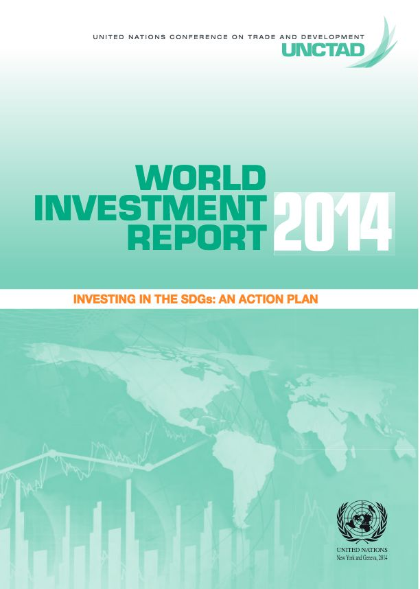 UNCTAD (United Nations Conference on Trade and Development). 2014. World Investment Report 2014: Investing in the SDGs: An Action Plan. Geneva.