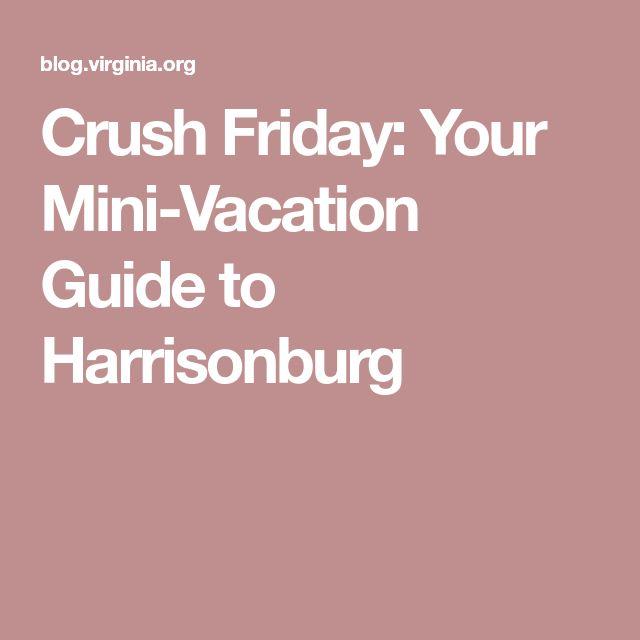 Crush Friday: Your Mini-Vacation Guide to Harrisonburg