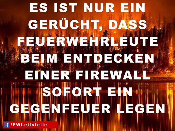 """""""Es ist nur ein Gerücht, dass Feuerwehrleute beim Entdecken einer Firewall sofort ein Gegenfeuer legen""""  #FFW #FW #Feuerwehr #Freiwillige #ehrenamt #FWLeitstelle #feuerwehrleute #feuerwehrmann #feuerwehrfrau #humor #firewall"""