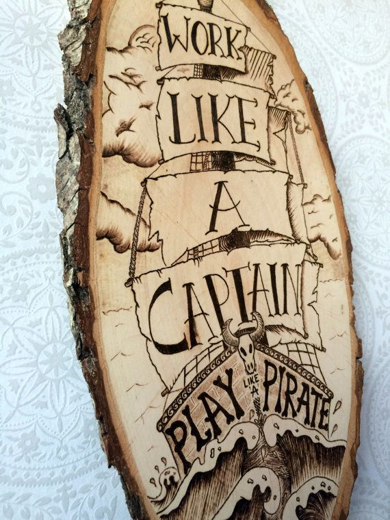 Pyrography ship art, Work like a Captain, play like a Pirate quote on a Basswood…