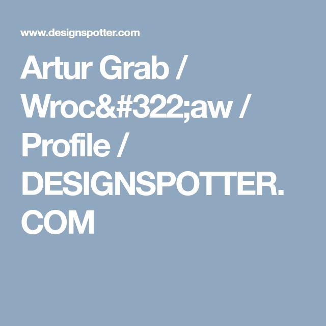 Artur Grab / Wrocław / Profile / DESIGNSPOTTER.COM