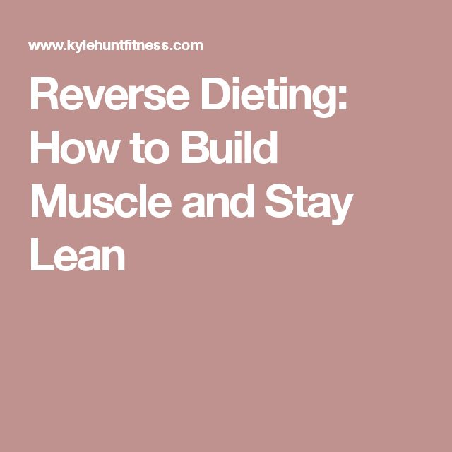 Reverse Dieting: How to Build Muscle and Stay Lean