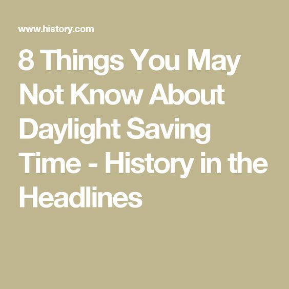 8 Things You May Not Know About Daylight Saving Time - History in the Headlines