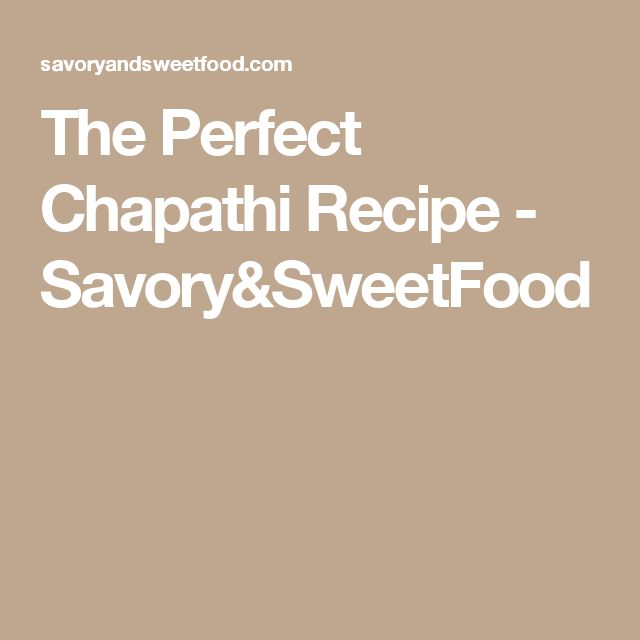 The Perfect Chapathi Recipe - Savory&SweetFood