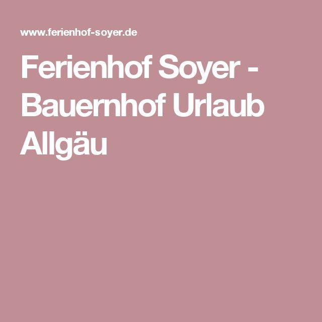 Ferienhof Soyer - Bauernhof Urlaub Allgäu