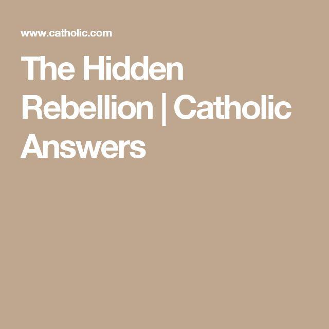 The Hidden Rebellion | Catholic Answers