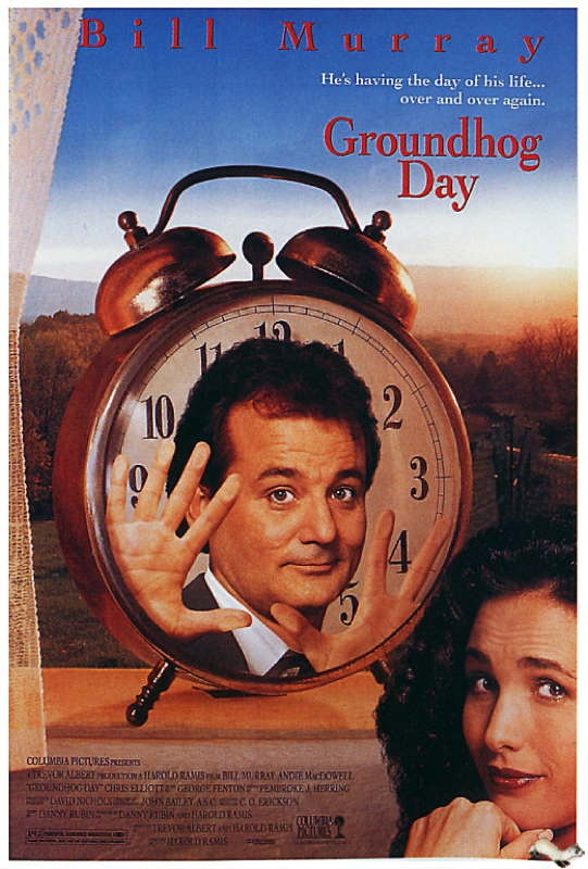Groundhog Day is a great movie - everyone needs to see it and give some real thought to how they spend their days.