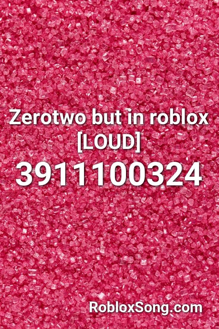Zerotwo But In Roblox Loud Roblox Id Roblox Music Codes In