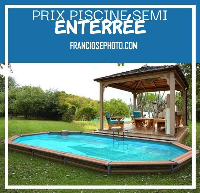 Prix Piscine Semi Enterree En 2020 Prix Piscine Piscine Installation Piscine