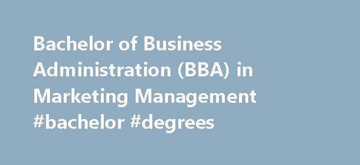 Bachelor of Business Administration (BBA) in Marketing Management #bachelor #degrees http://degree.remmont.com/bachelor-of-business-administration-bba-in-marketing-management-bachelor-degrees/  #bba degree # Bachelor of Business Administration (BBA) in Marketing Management Bachelor of Business Administration (BBA) in Marketing Management (New Students from 2016) The BBA in Marketing Management comprises compulsory modules and elective modules. This degree consists of 21 modules…