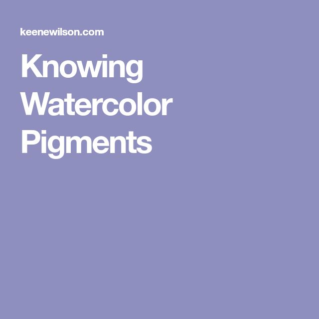 Knowing Watercolor Pigments