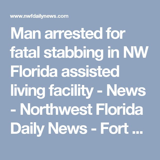 Man arrested for fatal stabbing in NW Florida assisted living facility - News - Northwest Florida Daily News - Fort Walton Beach, FL