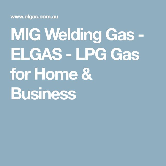 MIG Welding Gas - ELGAS - LPG Gas for Home & Business