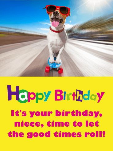 """Skateboarding Dog Funny Birthday Card for Niece: Good times are what we hope for everyone on their birthday, so why not send your niece this fun and happy birthday card with the classic saying, """"let the good times roll""""! It will give your niece a little laugh. It features a dog riding a skateboard and it looks like he is really having a good time! Let this happy pup roll on over to your niece to make sure she has a great birthday."""