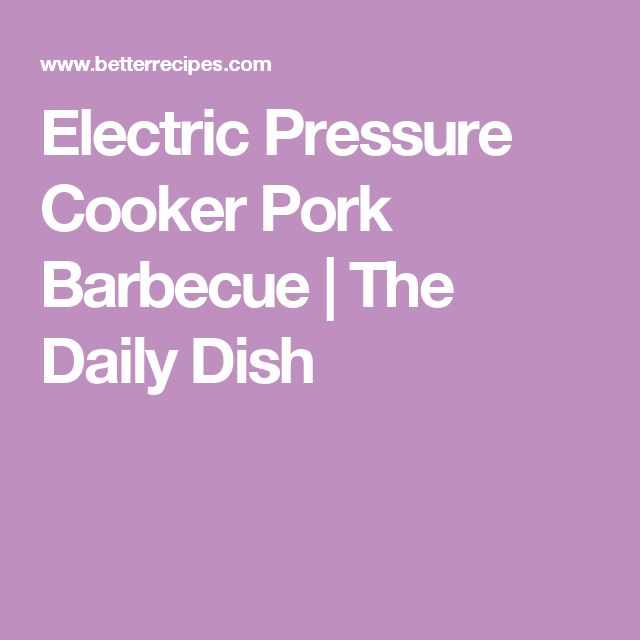 Electric Pressure Cooker Pork Barbecue | The Daily Dish