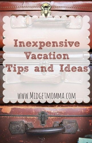 Inexpensive Vacation Tips and Ideas