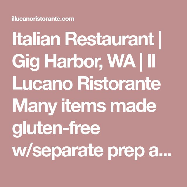 Italian Restaurant | Gig Harbor, WA | Il Lucano Ristorante Many Items Made  Gluten Free W/separate Prep And Water | Restaurants | Pinterest | Restauranu2026