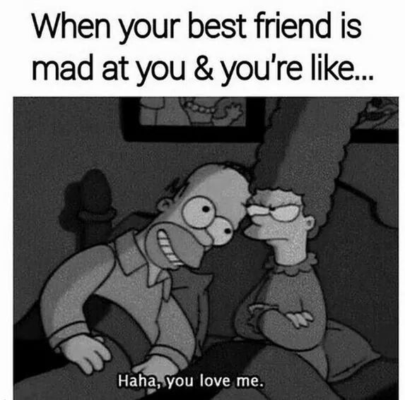 Best friend mad at you
