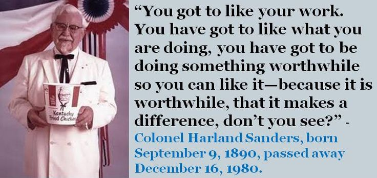Top 25 Quotes By Colonel Sanders: Colonel Harland Sanders, Born September 9, 1890, Passed