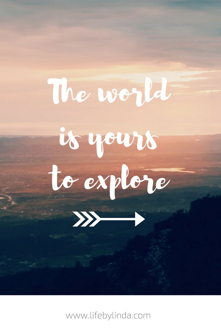 The world is yours to explore!   life by linda   travel blogger   travel quotes   travel writer  