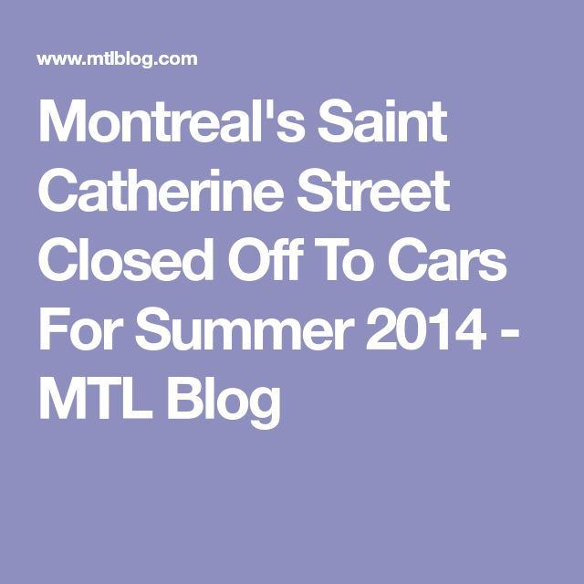 Montreal's Saint Catherine Street Closed Off To Cars For Summer 2014 - MTL Blog