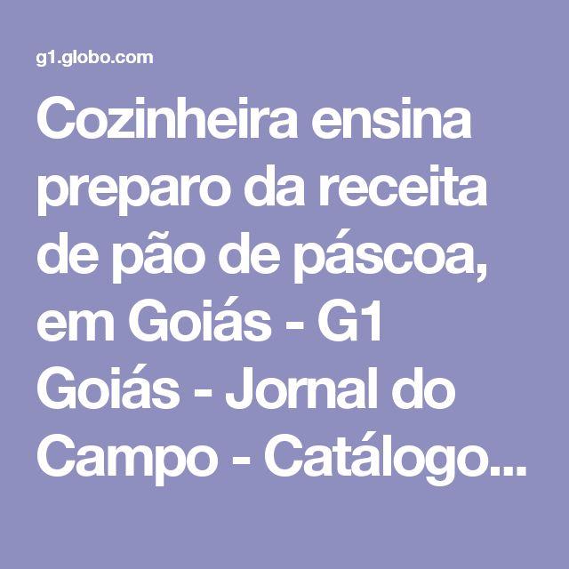 Cozinheira ensina preparo da receita de pão de páscoa, em Goiás - G1 Goiás - Jornal do Campo - Catálogo de Vídeos