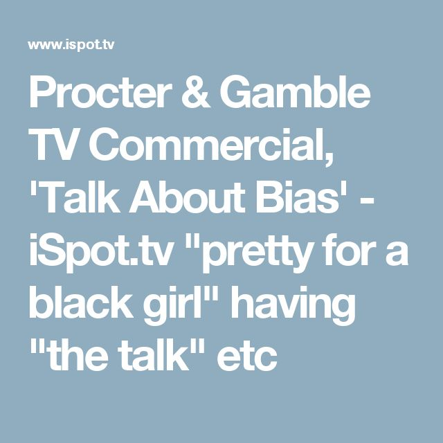 "Procter & Gamble TV Commercial, 'Talk About Bias' - iSpot.tv ""pretty for a black girl"" having ""the talk"" etc"
