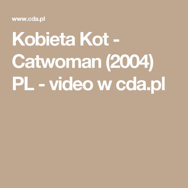 Kobieta Kot - Catwoman (2004) PL - video w cda.pl
