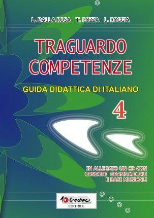 Traguardo competenze italiano 4. Nuova guida didattica di italiano per la scuola primaria, per insegnanti di classe prima. In allegato un CD con canzoni grammaticali e basi musicali.