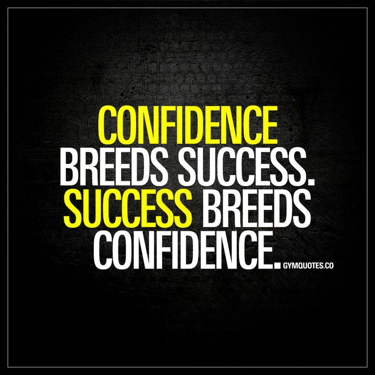 """""""Confidence breeds success. Success breeds confidence."""" Confidence is essential in order to achieve success. You need to believe in yourself and use that to fuel your journey towards your goals. And once you achieve success you can use your achievements to further fuel your confidence and work even harder towards your goals. 