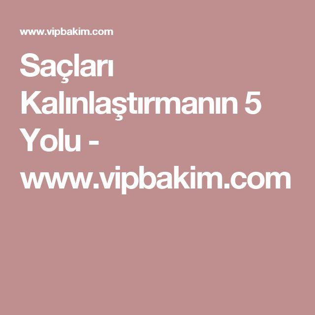 Saçları Kalınlaştırmanın 5 Yolu - www.vipbakim.com