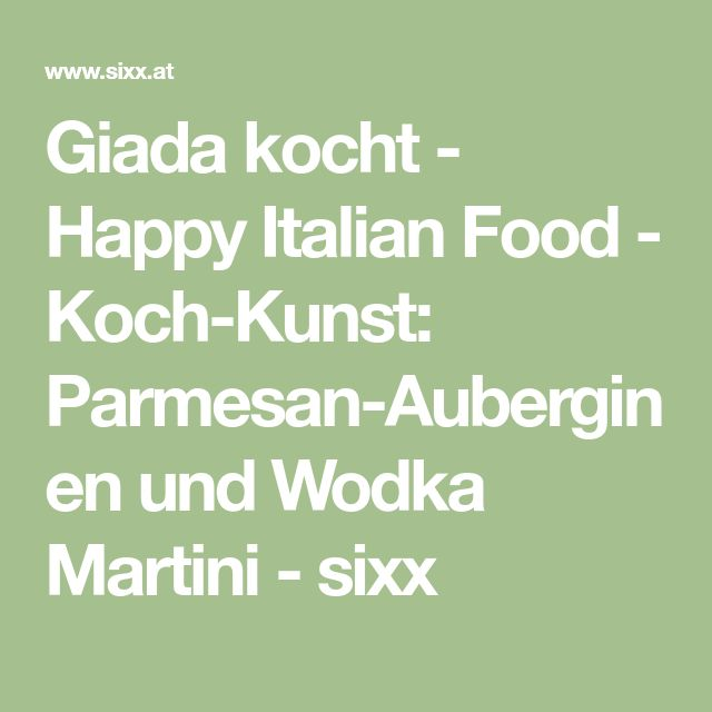 Giada kocht - Happy Italian Food - Koch-Kunst: Parmesan-Auberginen und Wodka Martini - sixx