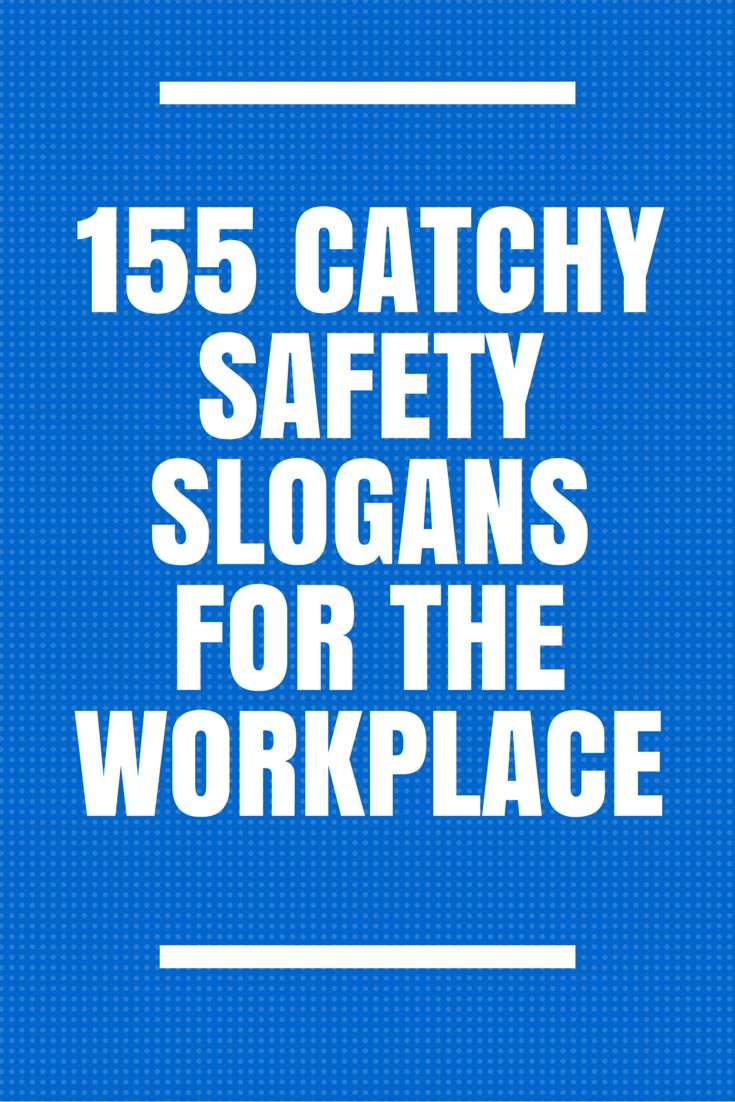Here is a great list of catchy safety slogans.