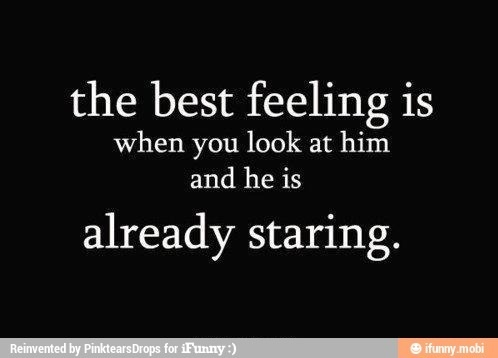 The best feeling is when you look at him and he is already staring.  #quote