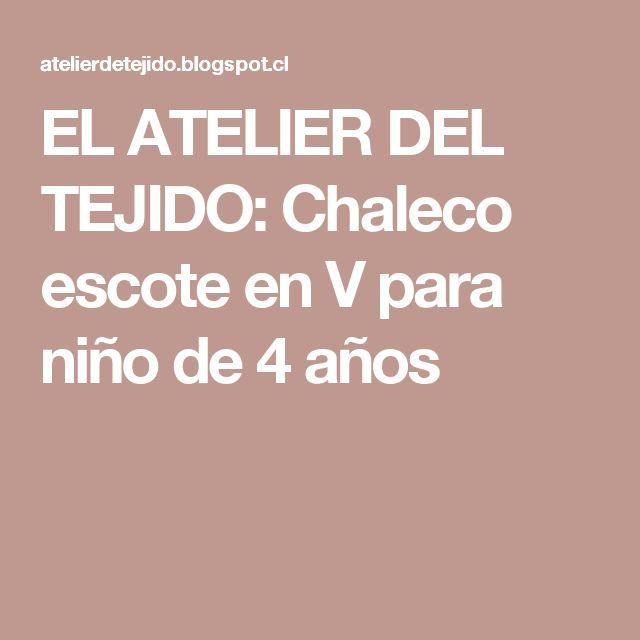 EL ATELIER DEL TEJIDO: Chaleco escote en V para niño de 4 años