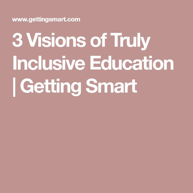 3 Visions of Truly Inclusive Education | Getting Smart