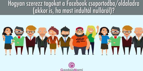 Hogyan szerezz tagokat a Facebook csoportodba/oldaladra (akkor is, ha most indultál nulláról)? | tANYUlj és gazdagodj!