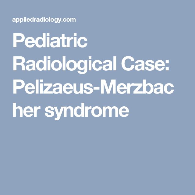 Pediatric Radiological Case: Pelizaeus-Merzbacher syndrome