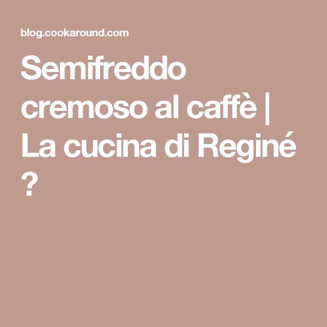 Semifreddo cremoso al caffè | La cucina di Reginé ☼