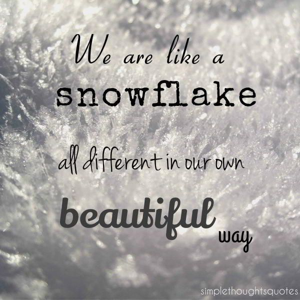 Simple thoughts quotes We are like a snowflake all different in our own beautiful way. quote