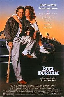 Bull Durham is a 1988 American romantic comedy sports film. It is based upon the minor league experiences of writer/director Ron Shelton and depicts the players and fans of the Durham Bulls, a minor league baseball team in Durham, North Carolina.