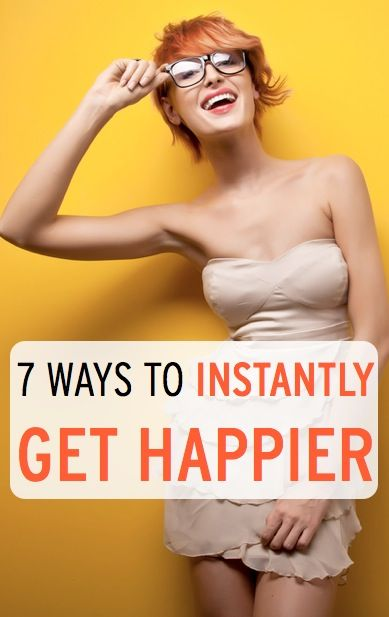 7 Ways to Instantly Get Happier
