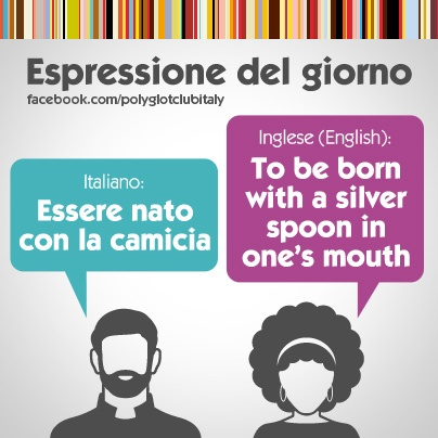 Italian / English idiom: to be born with a silver spoon in one's mouth