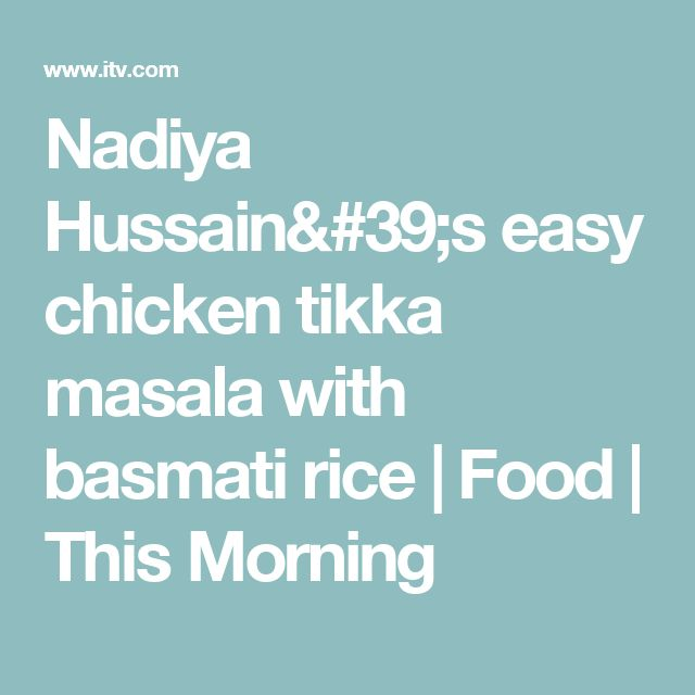 Nadiya Hussain's easy chicken tikka masala with basmati rice | Food | This Morning