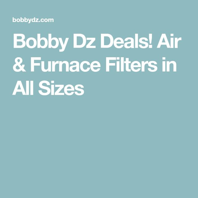 Bobby Dz Deals! Air & Furnace Filters in All Sizes