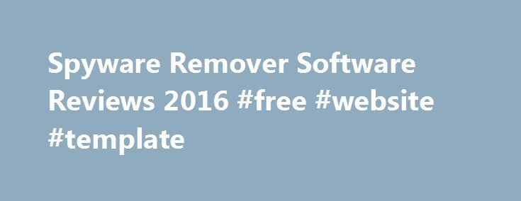 Spyware Remover Software Reviews 2016 #free #website #template http://free.remmont.com/spyware-remover-software-reviews-2016-free-website-template/  #free spyware remover # What Is Spyware / Adware? The term spyware itself explains what it does. It is a software that spies and collects personal information from the user s computer without him having any knowledge of it. This information is then passed on to the spyware creator through the Internet. Spywares are one […]